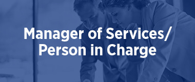 Manager of Services / Person in Charge